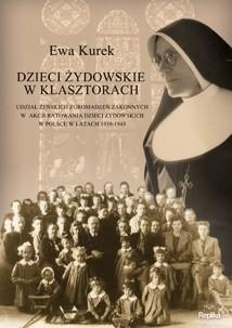 Okładka książki Dzieci żydowskie w klasztorach. Udział żeńskich zgromadzeń zakonnych w akcji ratowania dzieci żydowskich w Polsce w latach 1939-1945