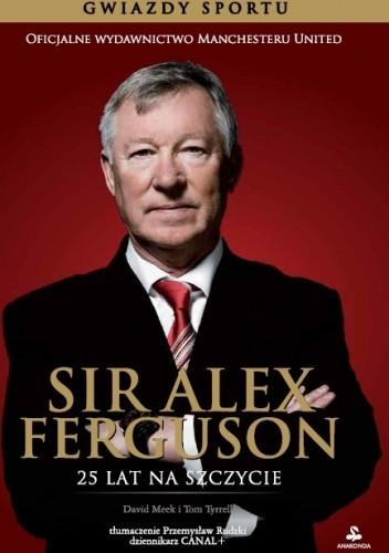 Okładka książki Sir Alex Ferguson. 25 lat na szczycie
