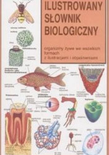 Okładka książki Ilustrowany słownik biologiczny - organizmy żywe we wszelkich formach z ilustracjami i objaśnieniami