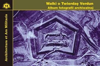 Okładka książki Walki o Twierdzę Verdun. Album fotografii archiwalnej