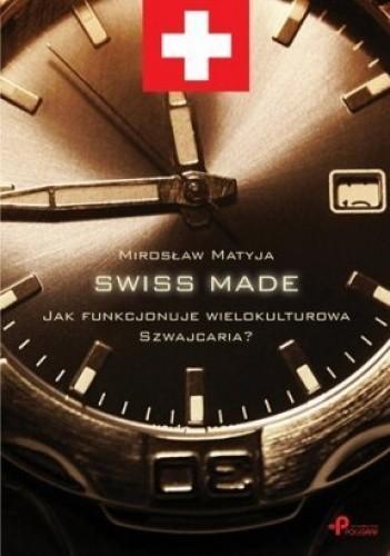 Okładka książki SWISS MADE. Jak funkcjonuje wielokulturowa Szwajcaria ?