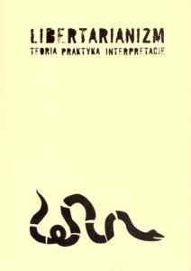 Okładka książki Libertarianizm. Teoria. Praktyka. Interpretacje