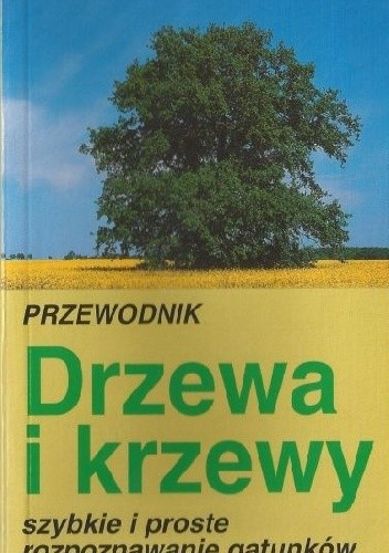 Okładka książki Przewodnik. Drzewa i krzewy. Szybkie i proste rozpoznawanie gatunków