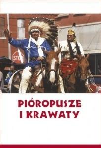 Okładka książki Pióropusze i krawaty: Od zbrojnego oporu po współpracę z ONZ - Indianie w walce o swoje prawa