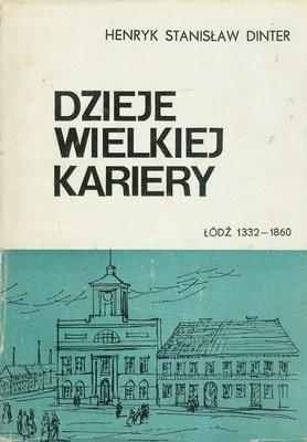 Okładka książki Dzieje wielkiej kariery. Łódź 1332-1860