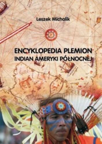Okładka książki Encyklopedia plemion Indian Ameryki Północnej. Ludzie, kultura, historia, współczesność