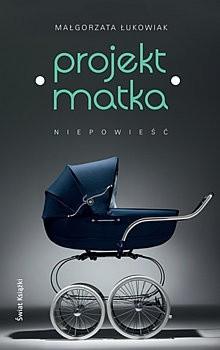 Okładka książki Projekt Matka. Niepowieść