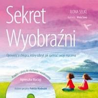 Okładka książki Sekret wyobraźni. Opowieść o chłopcu, który odkrył, jak spełniać swoje marzenia