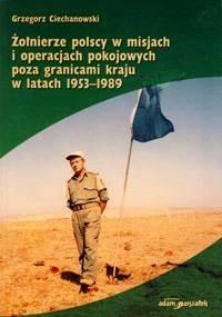 Okładka książki Żołnierze polscy w misjach i operacjach pokojowych poza granicami kraju w latach 1953–1989