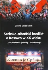 Okładka książki Serbsko-albański konflikt o Kosowo w XX wieku Uwarunkowania – przebieg – konsekwencje