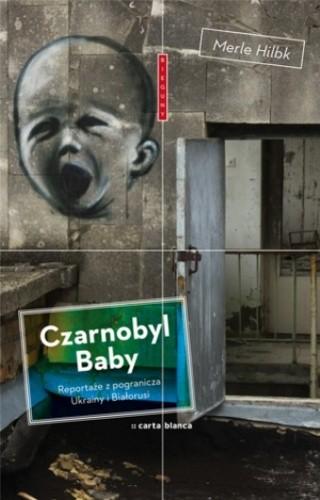 Okładka książki Czarnobyl Baby. Reportaże z pogranicza Ukrainy i z Białorusi
