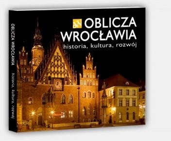 Okładka książki Oblicza Wrocławia - historia, kultura, rozwój