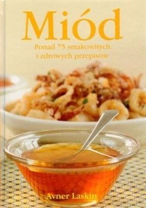 Okładka książki Miód. Ponad 75 smakowitych i zdrowych przepisów