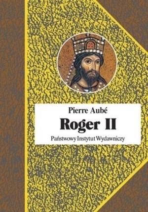 Okładka książki Roger II. Twórca państwa Normanów włoskich