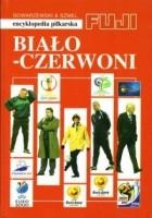 Biało - czerwoni. Encyklopedia piłkarska FUJI (tom 35)