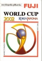 Encyklopedia piłkarska FUJI World Cup 2002 - Korea Japonia (tom 28)