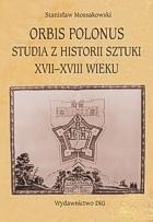 Okładka książki Orbis Polonus : studia z historii sztuki XVII-XVIII wieku