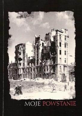 Okładka książki Moje Powstanie. 63 dni po 60 latach we wspomnieniach czytelników Naszego Dziennika.