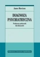 Diagnoza psychiatryczna : praktyczny podręcznik dla klinicystów