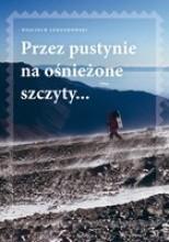Przez pustynie na ośnieżone szczyty... - Wojciech Lewandowski