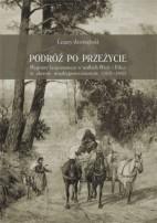 Okładka książki Podróż po przeżycie. Wyprawy krajoznawcze w widłach Wisły i Pilicy w okresie międzypowstaniowym (1832-1862)
