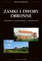 Zamki i dwory obronne województwa sandomierskiego w średniowieczu