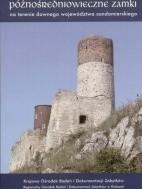 Okładka książki Późnośredniowieczne zamki na terenie dawnego województwa sandomierskiego
