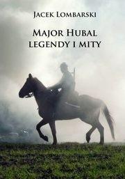 Okładka książki Major Hubal – legendy i mity