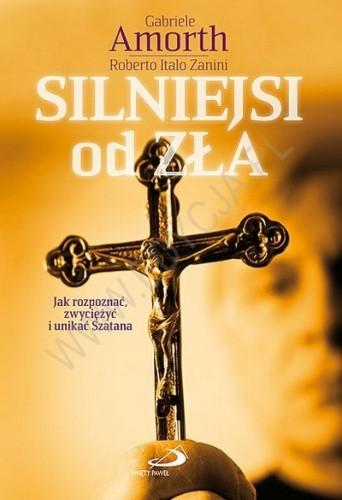 Okładka książki Silniejsi od zła. Jak rozpoznać, zwyciężyć i unikać Szatana?