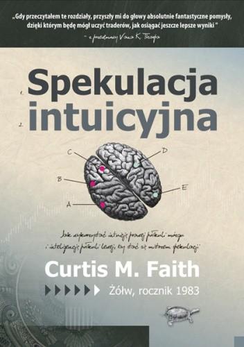 Okładka książki Spekulacja intuicyjna. Jak wykorzystać intuicję prawej półkuli mózgu i inteligencję półkuli lewej, żeby stać się mistrzem gry giełdowej