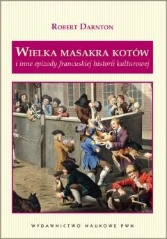 Okładka książki Wielka masakra kotów i inne epizody francuskiej historii kultury