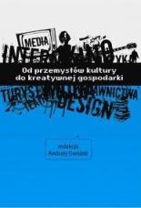 Okładka książki Od przemysłów kultury do kreatywnej gospodarki