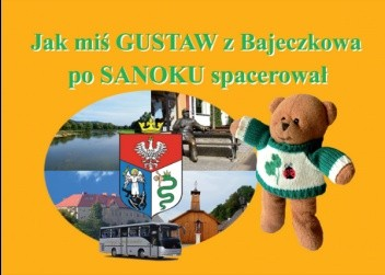 Okładka książki Jak miś Gustaw z Bajeczkowa po Sanoku spacerował