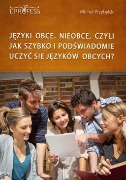 Okładka książki Języki Obce. Nieobce, Czyli Jak Szybko i Podświadomie Uczyć się Języków Obcych