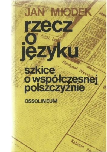 Okładka książki Rzecz o języku: Szkice o współczesnej polszczyźnie