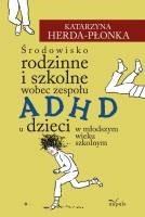 Okładka książki Środowisko rodzinne i szkolne wobec zespołu ADHD u dzieci w młodszym wieku szkolnym