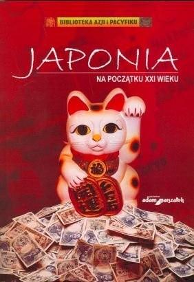 Okładka książki Japonia na początku XXI wieku. Polityka, gospodarka, społeczeństwo i stosunki z Polską.