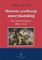 Historia cywilizacji amerykańskiej. Era konsolidacji 1861-1945
