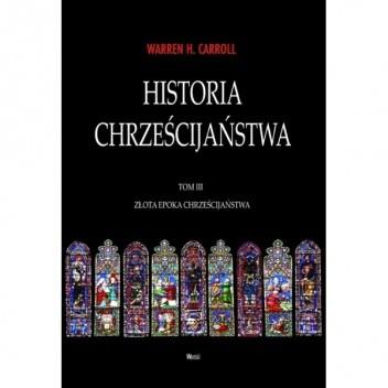 Okładka książki Historia chrześcijaństwa. Tom III. Złota epoka chrześcijaństwa