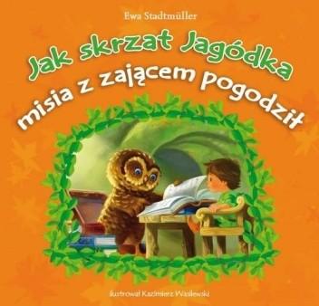 Okładka książki Jak skrzat Jagódka misia z zającem pogodził