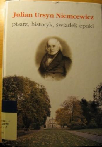 Okładka książki Julian Ursyn Niemcewicz. Pisarz, historyk, świadek epoki.