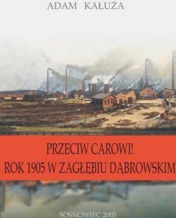 Okładka książki Przeciw carowi! rok 1905 w Zagłębiu Dąbrowskim