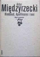 Rimbaud, Apollinaire i inni. Wybór przekładów