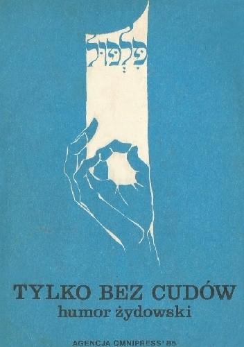 Okładka książki Tylko bez cudów. Humor żydowski