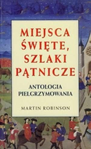 Okładka książki Miejsca święte, szlaki pątnicze. Antologia pielgrzymowania