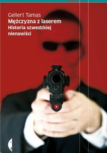 Okładka książki Mężczyzna z laserem. Historia szwedzkiej nienawiści