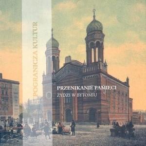 Okładka książki Przenikanie pamięci. Żydzi w Bytomiu