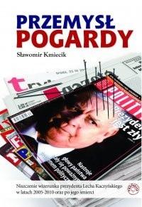 Okładka książki Przemsł pogardy. Niszczenie wizerunku prezydenta Lecha Kaczyńskiego w latach 2005-2010 oraz po jego śmierci.