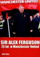 Sir Alex Ferguson. 25 lat w Manchester United.
