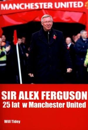 Okładka książki Sir Alex Ferguson. 25 lat w Manchester United.